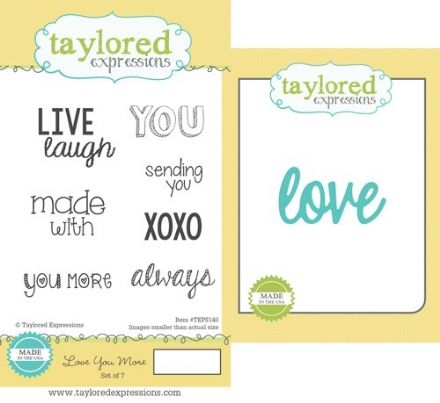 TEPS140 ~ LOVE YOU MORE - SET OF 7 Stamps with coordinating die by Taylored Expressions